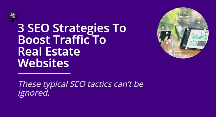 3 SEO Strategies to Boost Traffic to Real Estate