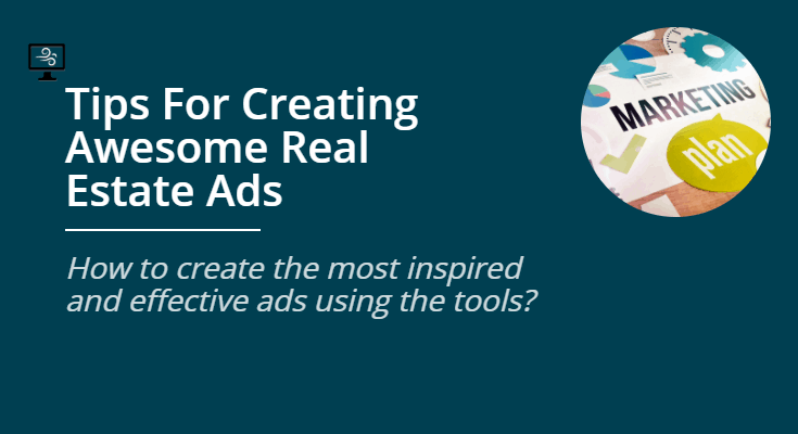 Tips for Creating Awesome Real Estate Ads