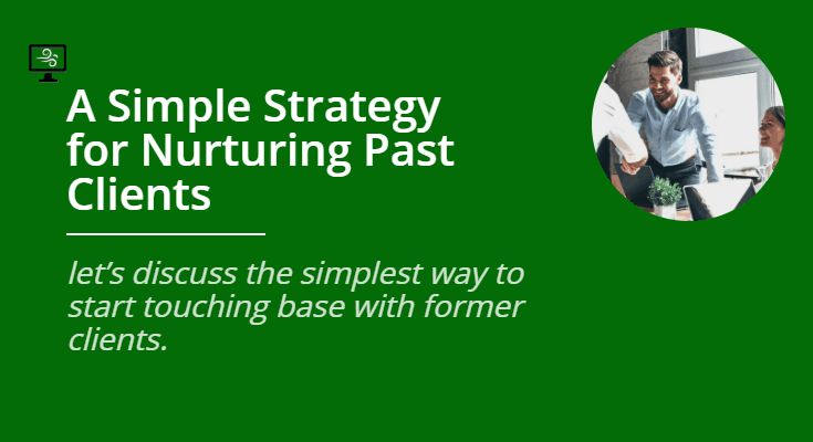 A Simple Strategy for Nurturing Past Clients