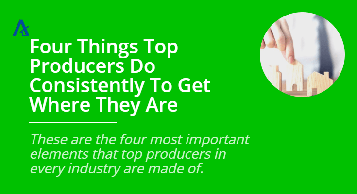 Four Things Top Producers Do Consistently To Get Where They Are