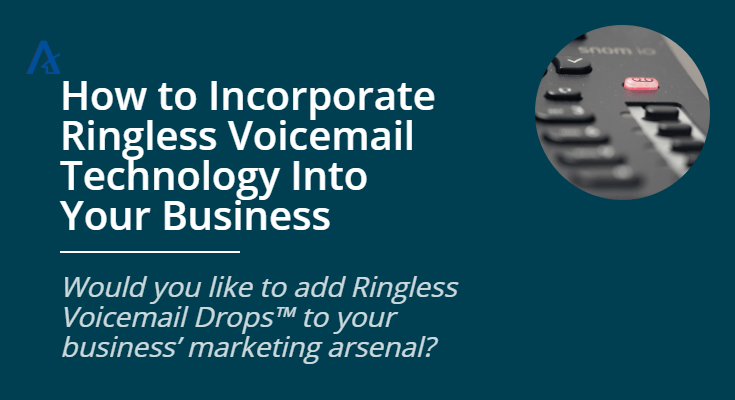 How to Incorporate Ringless Voicemail Technology Into Your Business